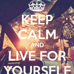 keep-calm-and-live-for-yourself-3
